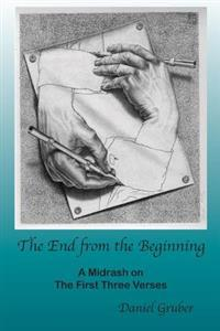 The End from the Beginning: A Midrash on the First Three Verses