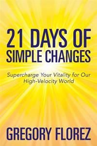 21 Days of Simple Changes: Supercharge Your Vitality for Our High-Velocity World