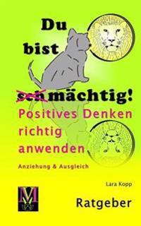 Du Bist Machtig: Positives Denken Richtig Anwenden