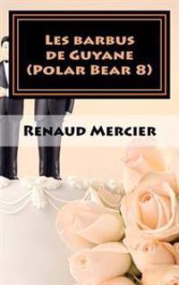 Les Barbus de Guyane: Polar Bear 8