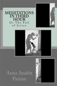 Meditations in Third Hour: Or the Fall of Jerico