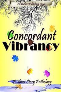Concordant Vibrancy: All Authors Anthology