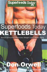 Superfoods Today Kettlebells: Beginner's Guide for New Sculpted and Strong Body