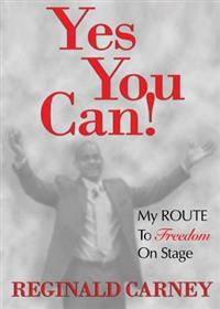 Yes You Can!: My Route to Freedom on Stage