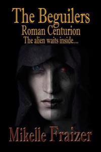 The Beguilers -- Roman Centurion: The Alien Waits Inside....