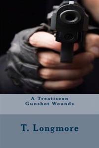 A Treatiseon Gunshot Wounds