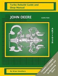 John Deere 4239t/Tz01 Ar71938: Turbo Rebuild Guide and Shop Manual