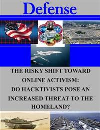 The Risky Shift Toward Online Activism: Do Hacktivists Pose an Increased Threat to the Homeland?
