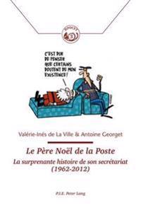 Le Pere Noel de la Poste: La Surprenante Histoire de Son Secretariat (1962-2012)