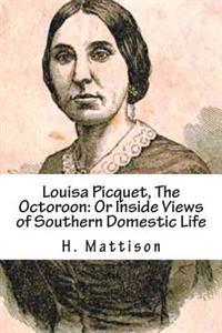 Louisa Picquet, the Octoroon: Or Inside Views of Southern Domestic Life: [Illustrated Edition]