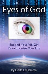 Eyes of God: Expand Your Vision, Revolutionize Your Life