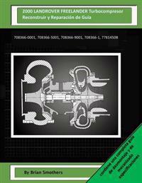 2000 Landrover Freelander Turbocompresor Reconstruir y Reparacion de Guia: 708366-0001, 708366-5001, 708366-9001, 708366-1, 7781450b