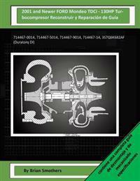 2001 and Newer Ford Mondeo Tdci - 130hp Turbocompresor Reconstruir Y Reparación de Guía: 714467-0014, 714467-5014, 714467-9014, 714467-14, 3s7q6k682af