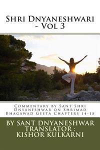Shri Dnyaneshwari - Vol 3: Commentary by Sant Shri Dnyaneshwar on Shrimad Bhagawad Geeta Chapters 14-18