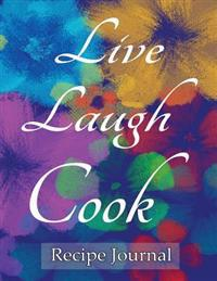 Live Laugh Cook Recipe Journal: Notebook for Recipes, 120 Recipe Pages Plus Index, 8.5x11 with Blue Floral Cover. Ideal for Collecting and Sharing You