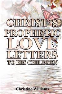 Christ's Prophetic Love Letters to His Children: A Prophetic Daily Devotional and Bible Study