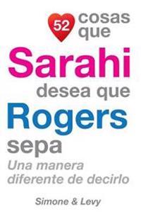 52 Cosas Que Sarahi Desea Que Rogers Sepa: Una Manera Diferente de Decirlo