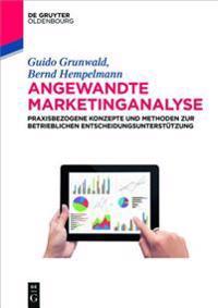Angewandte Marketinganalyse: Praxisbezogene Konzepte Und Methoden Zur Betrieblichen Entscheidungsunterstützung