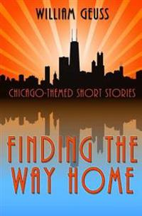 Finding the Way Home: Chicago-Themed Short Stories