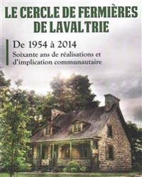 Le Cercle de Fermieres de Lavaltrie: Soixante ANS de Realisations Et D'Implication Communautaire