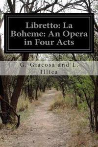 Libretto: La Boheme: An Opera in Four Acts