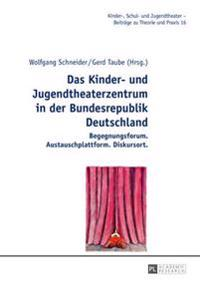 Das Kinder- Und Jugendtheaterzentrum in Der Bundesrepublik Deutschland Begegnungsforum. Austauschplattform. Diskursort