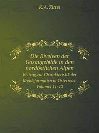 Die Bivalven Der Gosaugebilde in Den Nordostlichen Alpen Beitrag Zur Charakteristik Der Kreideformation in Osterreich. Volumes 11-12