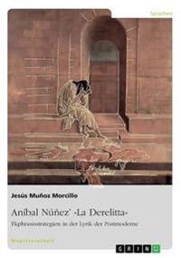 Anibal Nunez' La Derelitta. Ekphrasisstrategien in Der Lyrik Der Postmoderne