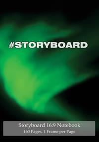 Storyboard 16: 9 Notebook 160 Pages 1 Frame Per Page: Ideal Journal to Sketch and Visualize Scenes, 7x10 Notebook with Green Aurora C