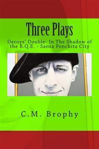 Three Plays: Decoys' Double- In the Shadow of the B.Q.E. - Santa Ponchita City