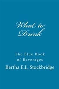 What to Drink: The Blue Book of Beverages