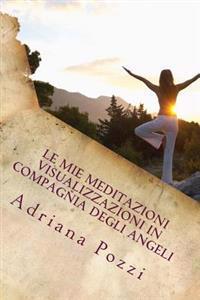 Le Mie Meditazioni Visualizzazioni in Compagnia Degli Angeli