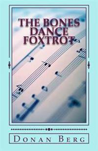 The Bones Dance Foxtrot: Second Skeleton Series Mystery