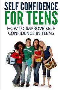 Self Confidence for Teens: How to Improve Self Confidence in Teenagers