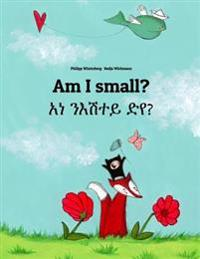 Am I small? አነ ንእሽተይ ድየ?: Bilingual Children's Book English-Tigrinya (Dual Language/Bilingual Ed