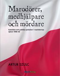 Marodörer, medhjälpare och mördare : katolska och judiska polacker i nazisternas tjänst 1940-1943