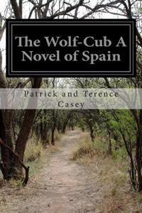 The Wolf-Cub a Novel of Spain