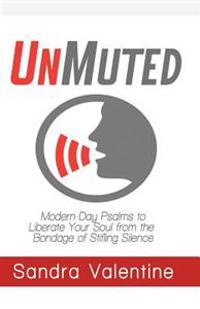 Unmuted: Modern-Day Psalms to Liberate Your Soul from the Bondage of Stifling Silence