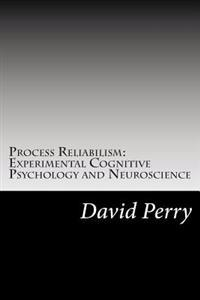 Process Reliabilism: Experimental Cognitive Psychology and Neuroscience