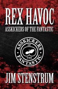 Asskickers of the Fantastic: A Rex Havoc Novel