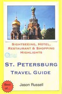 St. Petersburg Travel Guide: .Sightseeing, Hotel, Restaurant & Shopping Highlight