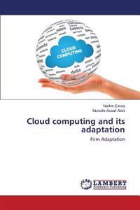 Cloud Computing and Its Adaptation
