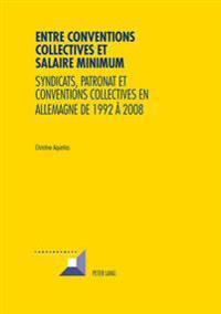Entre Conventions Collectives Et Salaire Minimum: Syndicats, Patronat Et Conventions Collectives En Allemagne de 1992 À 2008