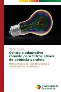 Controle Adaptativo Robusto Para Filtros Ativos de Potencia Paralelo