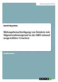 Bildungsbenachteiligung Von Kindern Mit Migrationshintergrund in Der Brd Anhand Ausgewahlter Ursachen