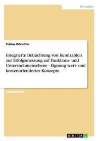 Integrierte Betrachtung Von Kennzahlen Zur Erfolgsmessung Auf Funktions- Und Untersnehmensebene - Eignung Wert- Und Kostenorientierter Konzepte