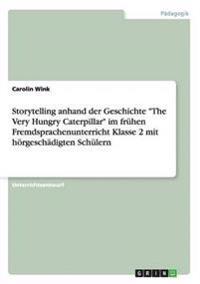 Storytelling Anhand Der Geschichte -The Very Hungry Caterpillar- Im Fruhen Fremdsprachenunterricht Klasse 2 Mit Horgeschadigten Schulern