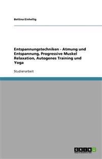 Entspannungstechniken. Atmung und Entspannung, Progressive Muskelrelaxation, Autogenes Training und Yoga