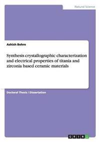 Synthesis Crystallographic Characterization and Electrical Properties of Titania and Zirconia Based Ceramic Materials