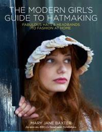 The Modern Girl's Guide to Hatmaking